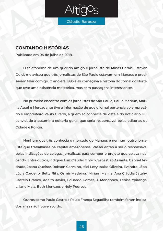 Série Cláudio Barboza 46 CONTANDO HISTÓRIAS Publicado em 04 de julho de 2018. O telefonema de um querido amigo e jornalist...