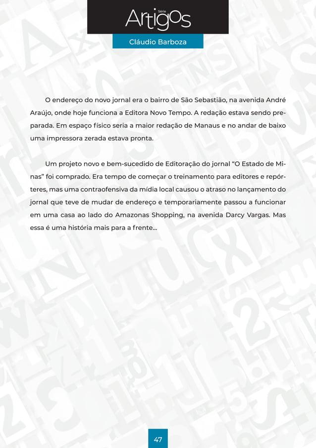 Série Cláudio Barboza 47 O endereço do novo jornal era o bairro de São Sebastião, na avenida André Araújo, onde hoje funci...