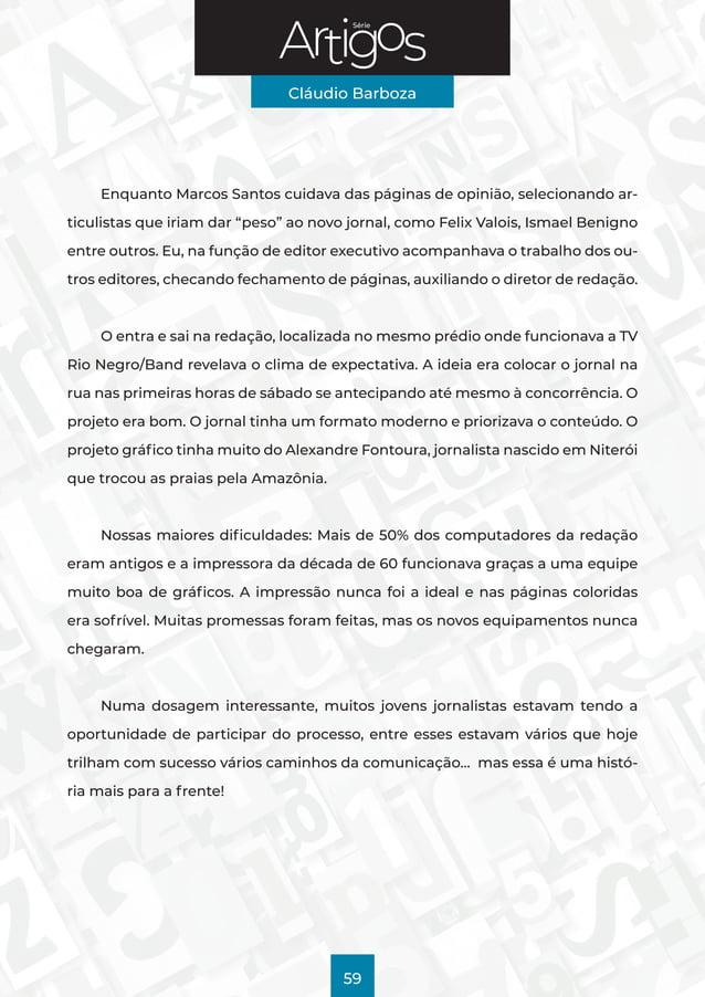 Série Cláudio Barboza 59 Enquanto Marcos Santos cuidava das páginas de opinião, selecionando ar- ticulistas que iriam dar ...