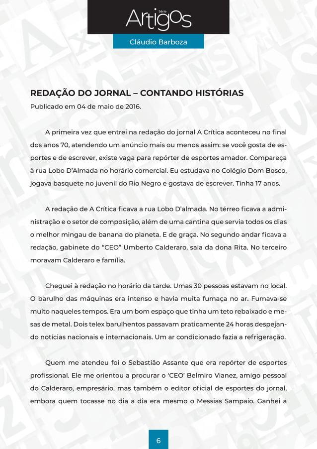 Série Cláudio Barboza 6 REDAÇÃO DO JORNAL – CONTANDO HISTÓRIAS Publicado em 04 de maio de 2016. A primeira vez que entrei ...