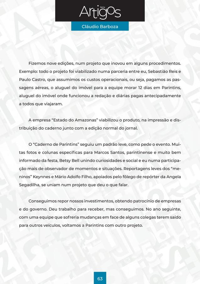 Série Cláudio Barboza 63 Fizemos nove edições, num projeto que inovou em alguns procedimentos. Exemplo: todo o projeto foi...
