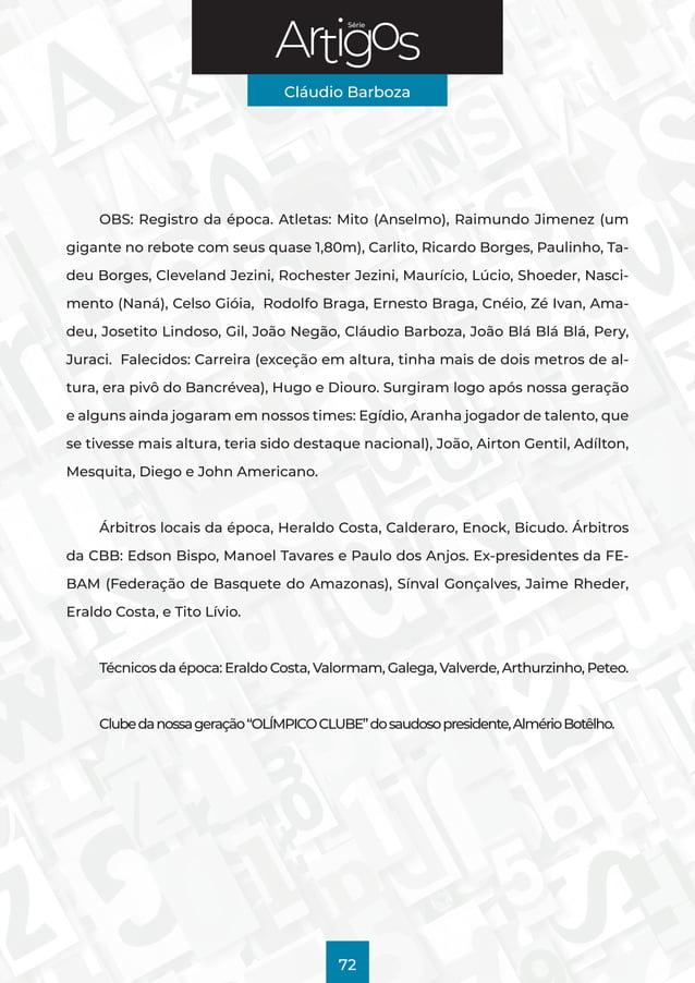 Série Cláudio Barboza 72 OBS: Registro da época. Atletas: Mito (Anselmo), Raimundo Jimenez (um gigante no rebote com seus ...