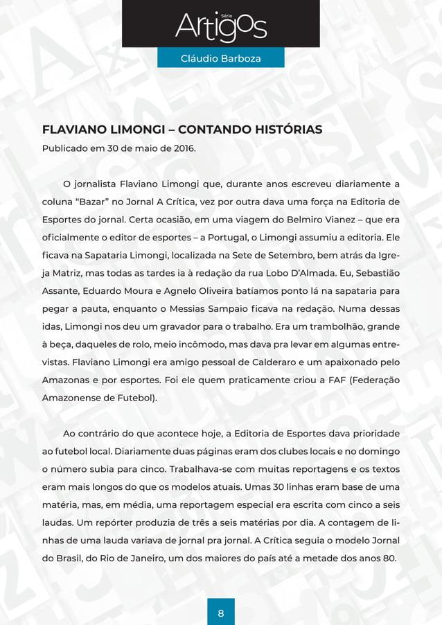 Série Cláudio Barboza 8 FLAVIANO LIMONGI – CONTANDO HISTÓRIAS Publicado em 30 de maio de 2016. O jornalista Flaviano Limon...