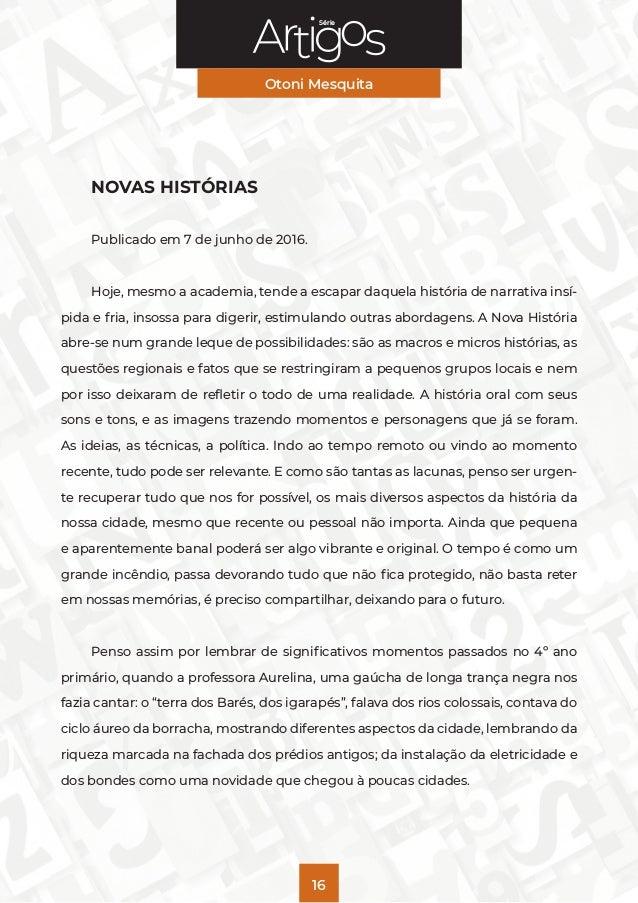 Série Otoni Mesquita 16 NOVAS HISTÓRIAS Publicado em 7 de junho de 2016. Hoje, mesmo a academia, tende a escapar daquela h...