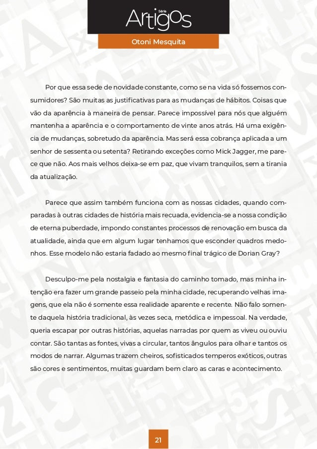 Série Otoni Mesquita 21 Por que essa sede de novidade constante, como se na vida só fossemos con- sumidores? São muitas as...