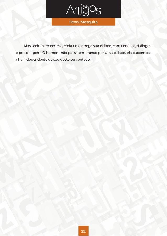 Série Otoni Mesquita 22 Mas podem ter certeza, cada um carrega sua cidade, com cenários, diálogos e personagem. O homem nã...