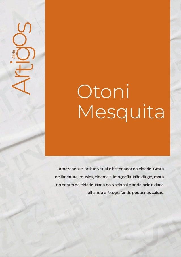 Série Otoni Mesquita 3 Série Otoni Mesquita Amazonense, artista visual e historiador da cidade. Gosta de literatura, músic...
