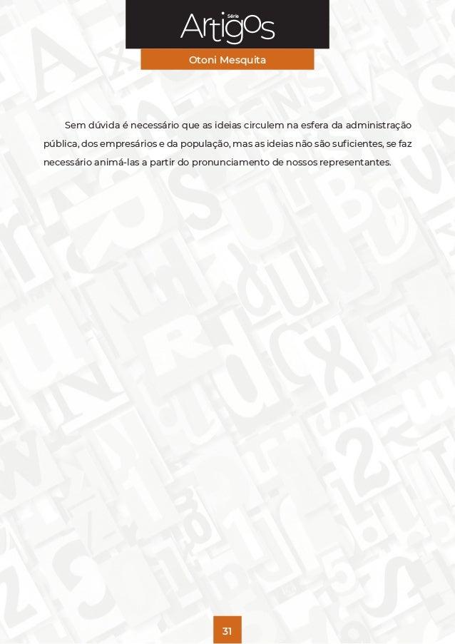 Série Otoni Mesquita 31 Sem dúvida é necessário que as ideias circulem na esfera da administração pública, dos empresários...