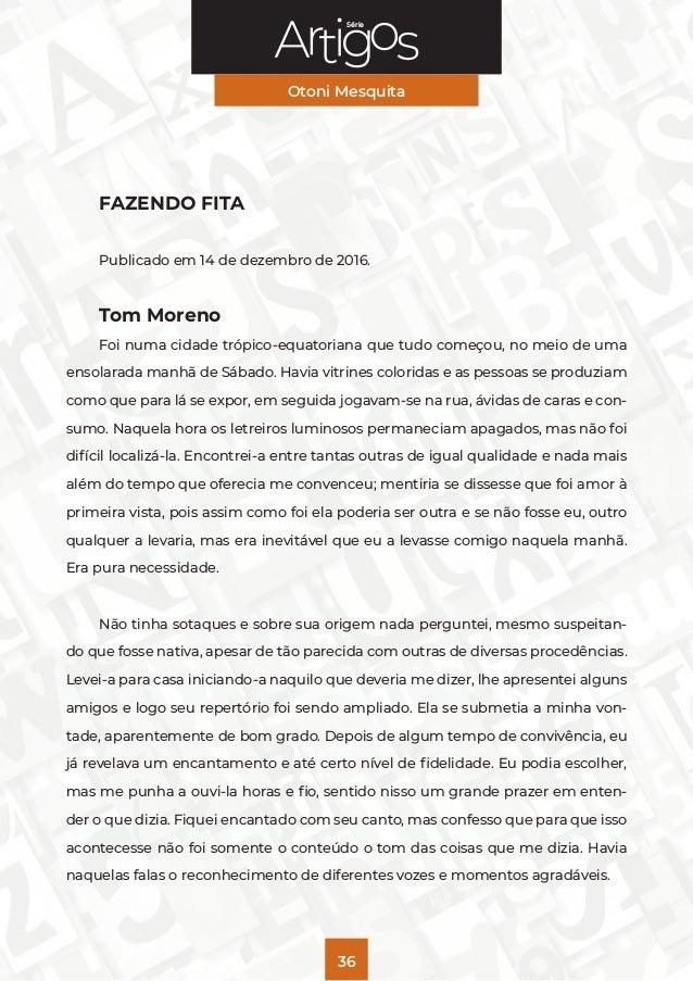 Série Otoni Mesquita 36 FAZENDO FITA Publicado em 14 de dezembro de 2016. Tom Moreno Foi numa cidade trópico-equatoriana q...