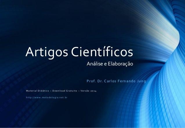 Artigos Científicos Análise e Elaboração P r o f. D r. C a r l o s F e r n a n d o J u n g Material Didático – Download Gr...