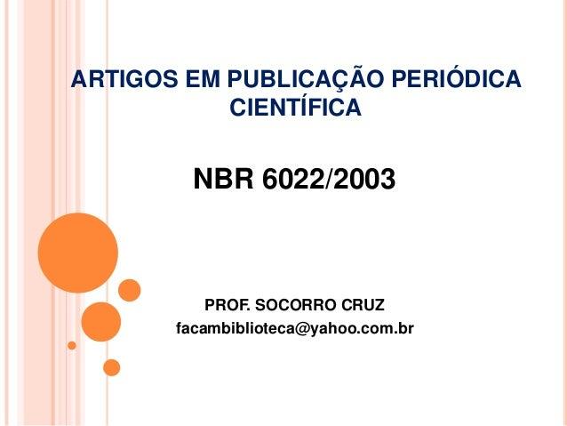 ARTIGOS EM PUBLICAÇÃO PERIÓDICA CIENTÍFICA  NBR 6022/2003  PROF. SOCORRO CRUZ facambiblioteca@yahoo.com.br