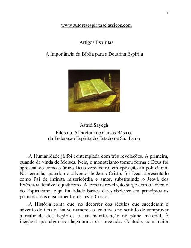1 www.autoresespiritasclassicos.com Artigos Espíritas A Importância da Bíblia para a Doutrina Espírita Astrid Sayegh Filós...