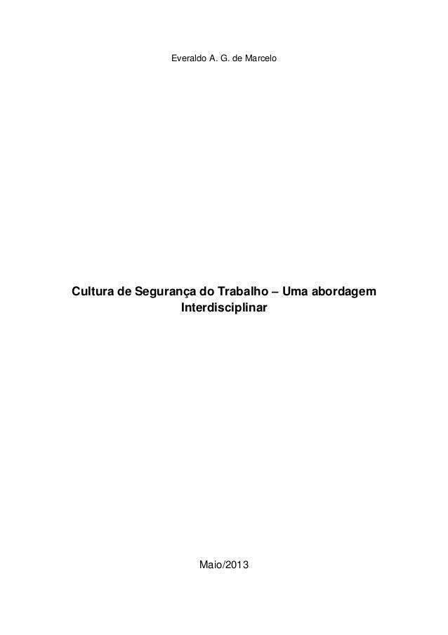 Everaldo A. G. de Marcelo Cultura de Segurança do Trabalho – Uma abordagem Interdisciplinar Maio/2013