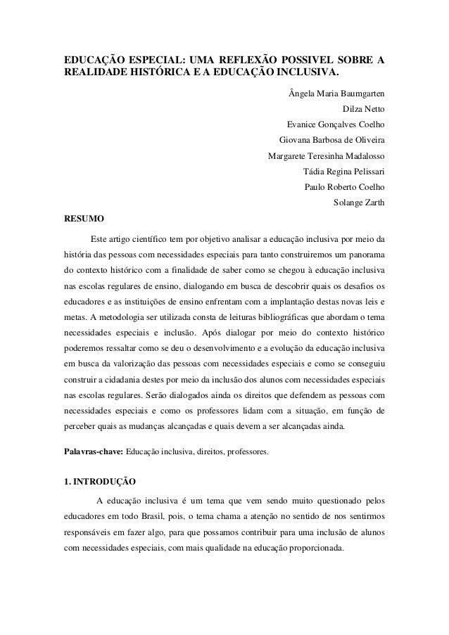 EDUCAÇÃO ESPECIAL: UMA REFLEXÃO POSSIVEL SOBRE A REALIDADE HISTÓRICA E A EDUCAÇÃO INCLUSIVA. Ângela Maria Baumgarten Dilza...