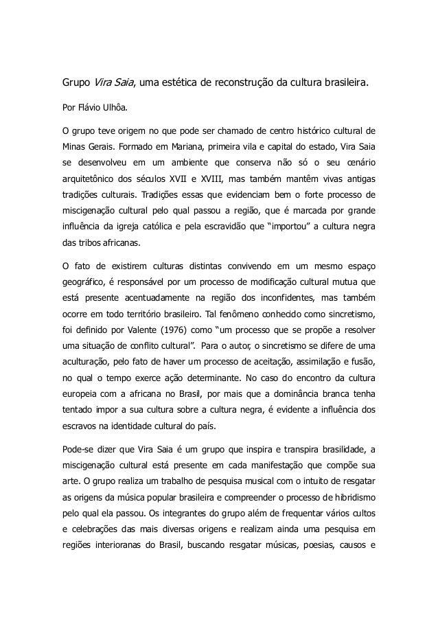 Grupo Vira Saia, uma estética de reconstrução da cultura brasileira. Por Flávio Ulhôa. O grupo teve origem no que pode ser...