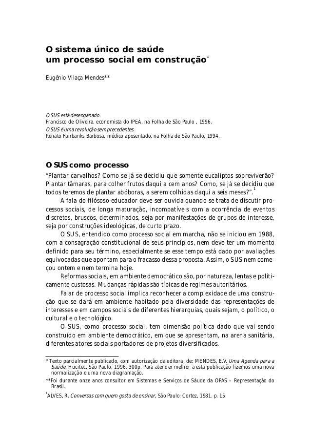 O sistema único de saúde um processo social em construção* Eugênio Vilaça Mendes** O SUS está desenganado. Francisco de Ol...