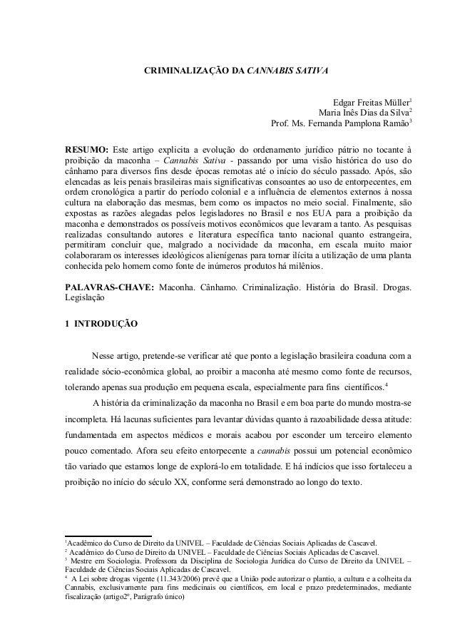CRIMINALIZAÇÃO DA CANNABIS SATIVA Edgar Freitas Müller1 Maria Inês Dias da Silva2 Prof. Ms. Fernanda Pamplona Ramão3 RESUM...