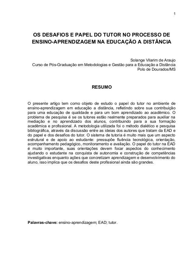 1  OS DESAFIOS E PAPEL DO TUTOR NO PROCESSO DE  ENSINO-APRENDIZAGEM NA EDUCAÇÃO A DISTÂNCIA  Solange Vilarim de Araujo  Cu...