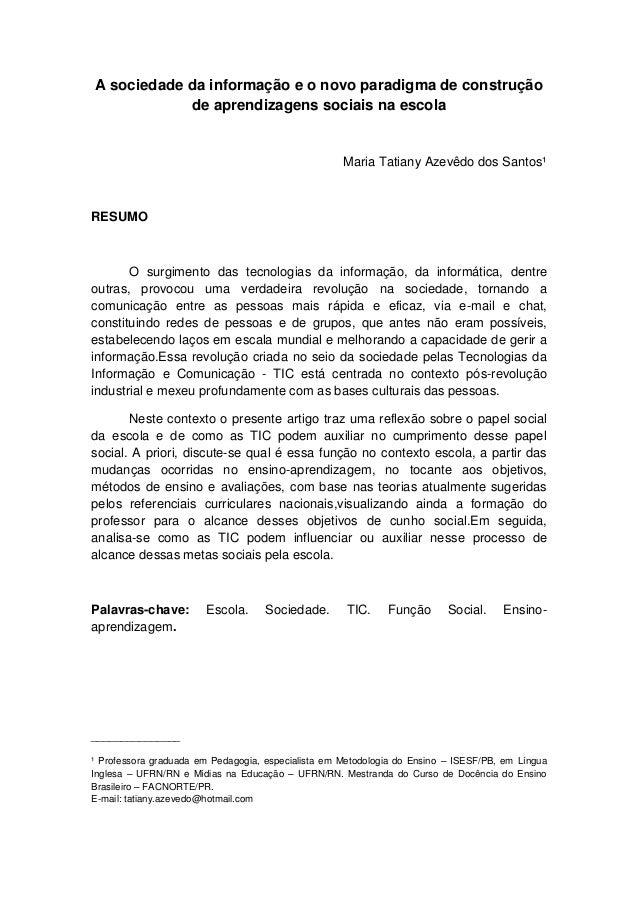 A sociedade da informação e o novo paradigma de construção de aprendizagens sociais na escola  Maria Tatiany Azevêdo dos S...
