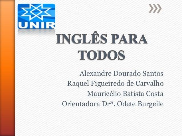 Alexandre Dourado Santos Raquel Figueiredo de Carvalho Mauricélio Batista Costa Orientadora Drª. Odete Burgeile