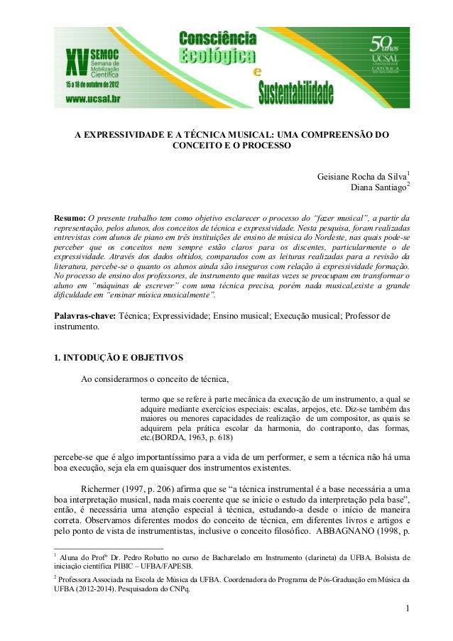 1 A EXPRESSIVIDADE E A TÉCNICA MUSICAL: UMA COMPREENSÃO DO CONCEITO E O PROCESSO Geisiane Rocha da Silva1 Diana Santiago2 ...