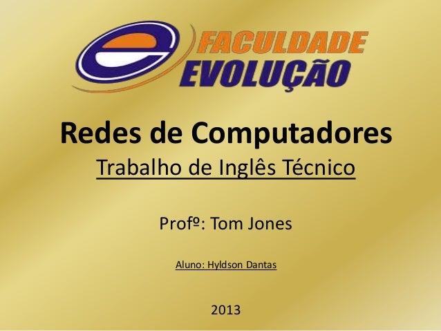 Redes de Computadores Trabalho de Inglês Técnico Profº: Tom Jones Aluno: Hyldson Dantas  2013
