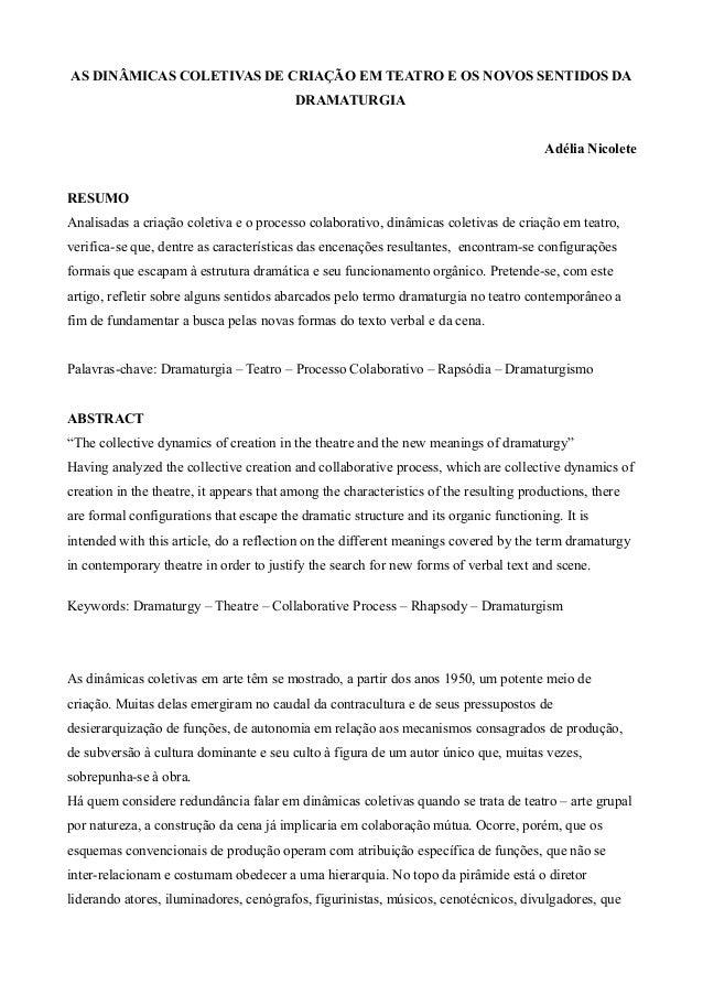 AS DINÂMICAS COLETIVAS DE CRIAÇÃO EM TEATRO E OS NOVOS SENTIDOS DA DRAMATURGIA Adélia Nicolete RESUMO Analisadas a criação...