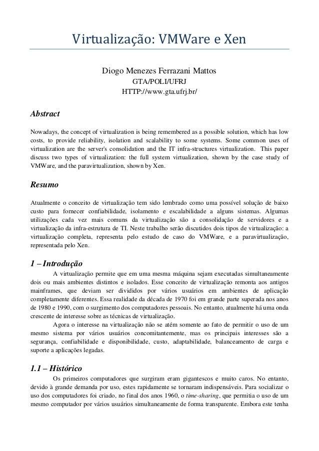 Virtualização: VMWare e Xen Diogo Menezes Ferrazani Mattos GTA/POLI/UFRJ HTTP://www.gta.ufrj.br/ Abstract Nowadays, the co...