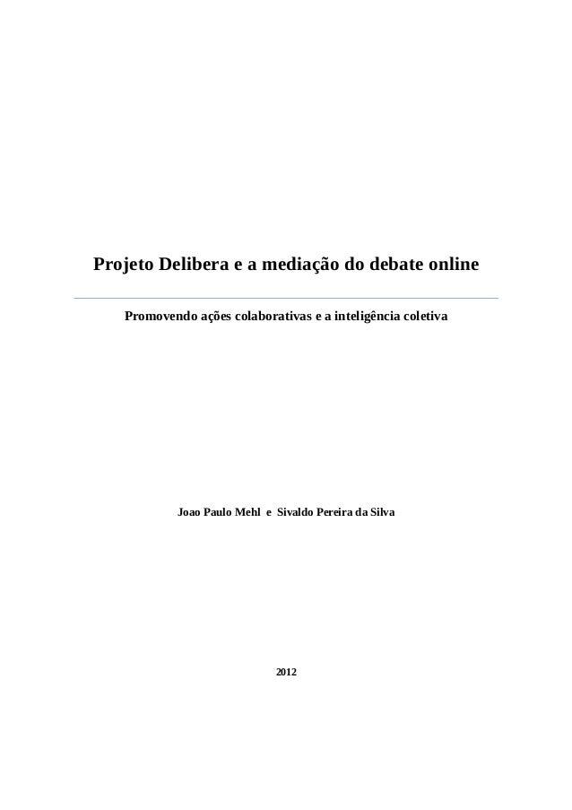 Projeto Delibera e a mediação do debate online Promovendo ações colaborativas e a inteligência coletiva Joao Paulo Mehl e ...