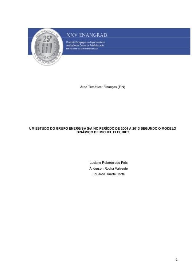 1  Área Temática: Finanças (FIN)  UM ESTUDO DO GRUPO ENERGISA S/A NO PERÍODO DE 2004 A 2013 SEGUNDO O MODELO  DINÂMICO DE ...