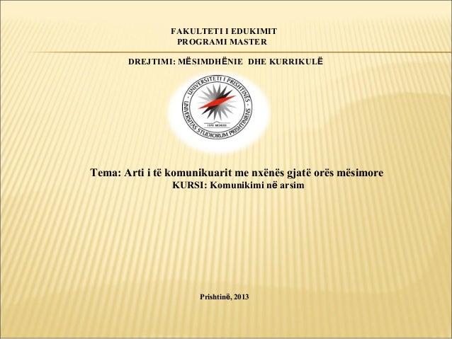 FAKULTETI I EDUKIMIT PROGRAMI MASTER DREJTIMI: MËSIMDHËNIE DHE KURRIKULË  Tema: Arti i të komunikuarit me nxënës gjatë orë...