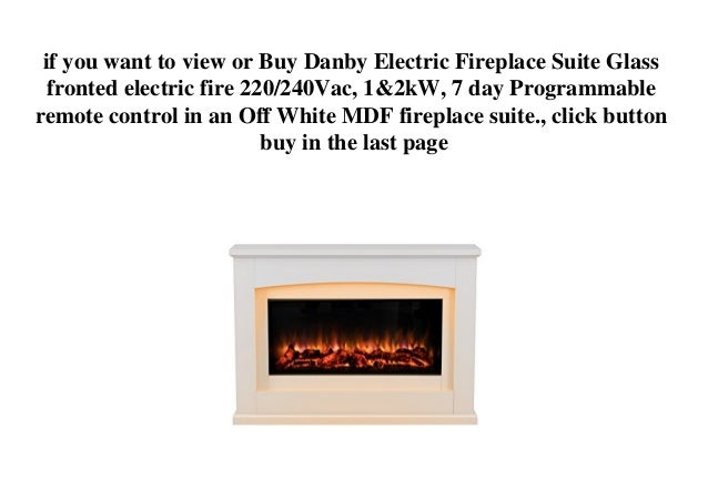 Danby Electric Fireplace Suite Glass Fronted Electric Fire 220 240va