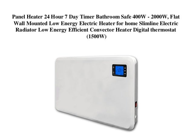 panel heater 24 hour 7 day timer bathroom safe 400w 2000w flat wa rh slideshare net
