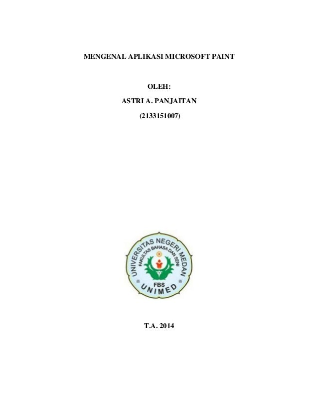 MENGENAL APLIKASI MICROSOFT PAINT OLEH: ASTRI A. PANJAITAN (2133151007) T.A. 2014