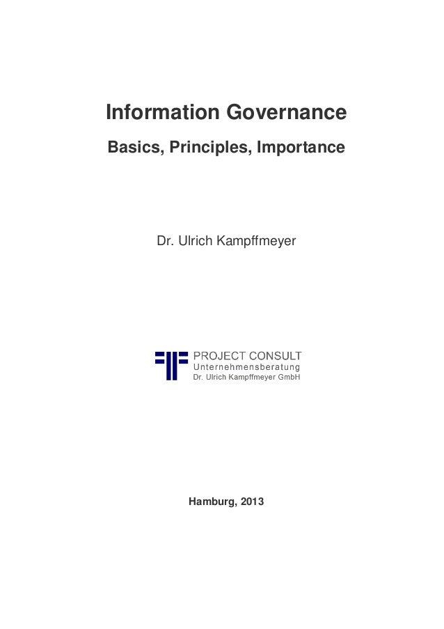 Information Governance Basics, Principles, Importance  Dr. Ulrich Kampffmeyer  Hamburg, 2013