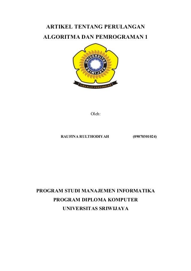 ARTIKEL TENTANG PERULANGAN  ALGORITMA DAN PEMROGRAMAN 1                  Oleh:       RAUFINA RULTHODIYAH     (09070301024)...