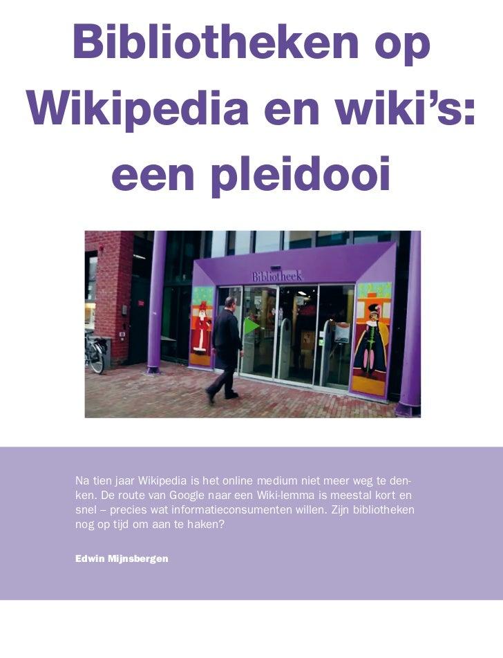 Bibliotheken opWikipedia en wiki's:   een pleidooi  Na tien jaar Wikipedia is het online medium niet meer weg te den-  ken...