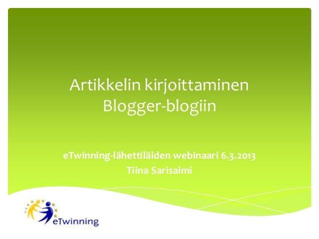 Artikkelin kirjoittaminen      Blogger-blogiineTwinning-lähettiläiden webinaari 6.3.2013             Tiina Sarisalmi