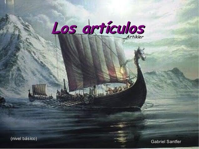 Los artículos                           Artikler(nivel básico)                                      Gabriel Santfer