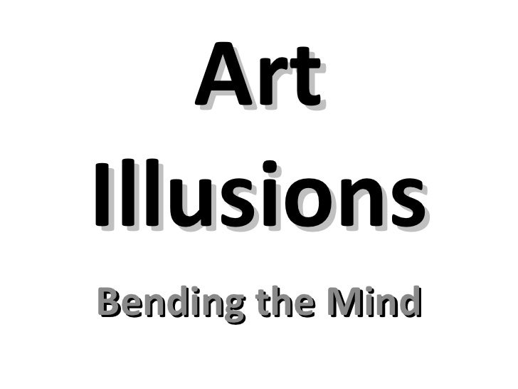 Art Illusions Bending the Mind