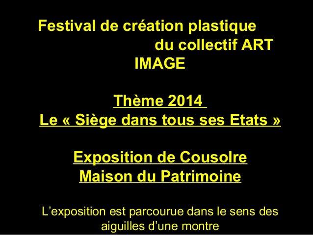 Festival de création plastique du collectif ART IMAGE Thème 2014 Le « Siège dans tous ses Etats » Exposition de Cousolre M...