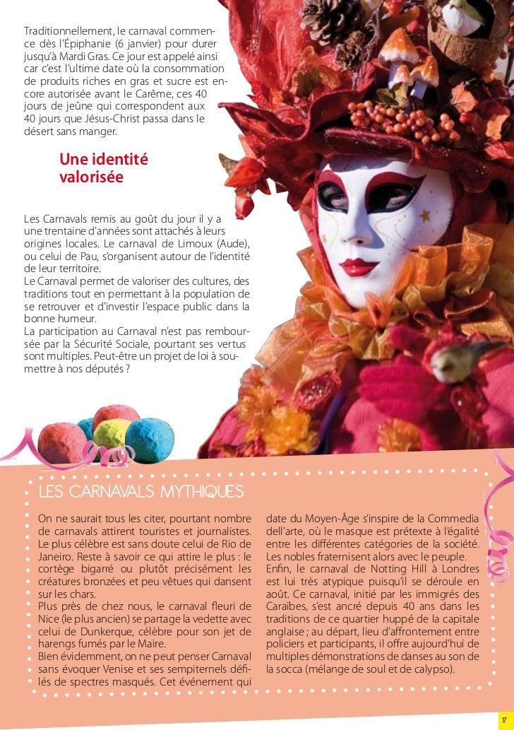 Traditionnellement, le carnaval commen-ce dès l'Épiphanie (6 janvier) pour durerjusqu'à Mardi Gras. Ce jour est appelé ain...