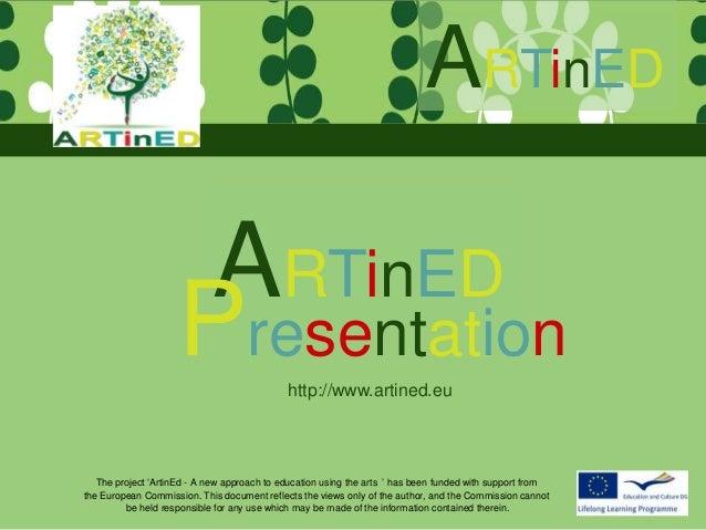 ARTinED                      ARTinED                     Presentation            http://www.artined.eu   The project 'Arti...