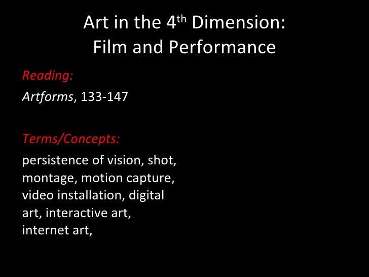 Art in the 4 th  Dimension: Film and Performance <ul><li>Reading: </li></ul><ul><li>Artforms , 133-147 </li></ul><ul><li>T...