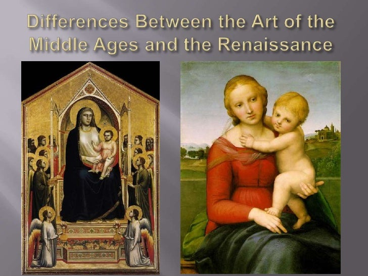 middle ages vs renaissance art periods essay Distinguish between the middle ages and the renaissance period, select 2 areas listed below and write an essay in which you contrast the development of each time period.