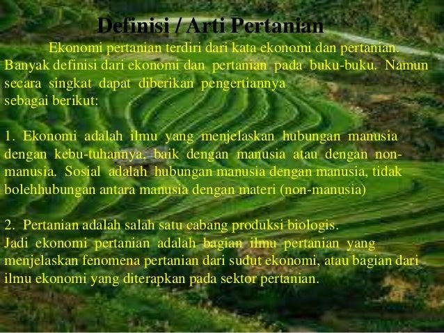 Definisi / Arti Pertanian       Ekonomi pertanian terdiri dari kata ekonomi dan pertanian.Banyak definisi dari ekonomi dan...