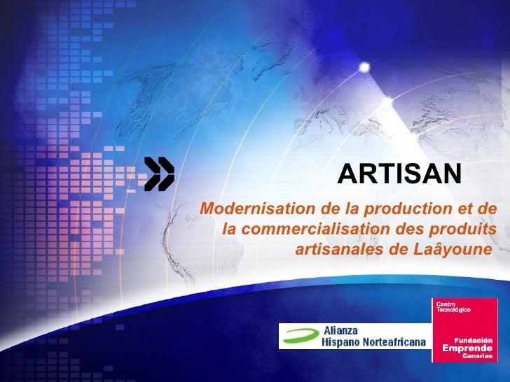 ARTISAN  Modernisation de la production et de la commercialisation des produits artisanales de Laâyoune