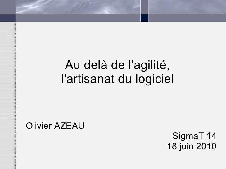 Au delà de l'agilité, l'artisanat du logiciel Olivier AZEAU SigmaT 14 18 juin 2010