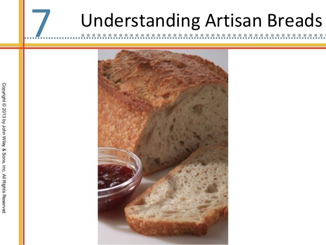 Copyright©2013byJohnWiley&Sons,Inc.AllRightsReserved 7 Understanding Artisan Breads