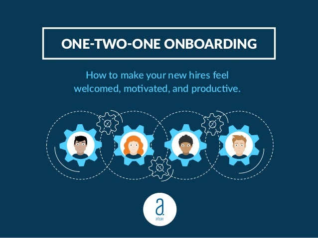 ONE-TWO-ONE ONBOARDING How to make your new hires feel welcomed, motivated, and productive.